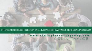 Taylor Reach Group Inc Launch Partner Referral Program
