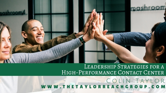 Leadership Strategies for a High Performance Contact Center Colin Taylor
