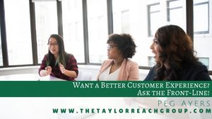 Want a Better Customer Experience Ask the Front Line Peg Ayers
