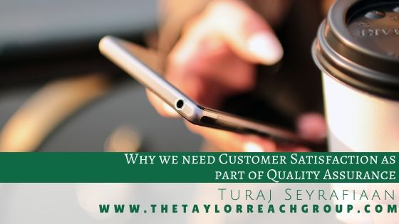Why we need Customer Satisfaction as part of Quality Assurance | The Taylor Reach Group Inc.