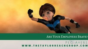Are your employees brave Peg Ayers