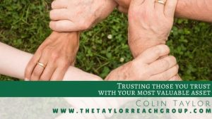 Trusting those you trust with your most valuable asset Colin Taylor