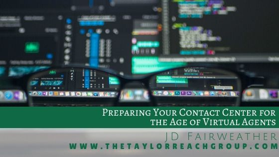 Preparing Your Contact Center for the Age of Virtual Agents | The Taylor Reach Group Inc.